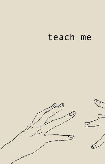 teach me [j.g]