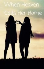 When Heaven Calls Her Home by heartbarbooks