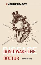 Don't Wake the Doctor (#Wattys2016) Book 1 by Vampire-Boy
