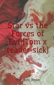 Star vs the Forces of Evil(Tom x reader sick) by Nanashi_Rose