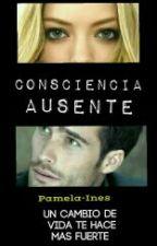 Consciencia Ausente by Pamela-ines