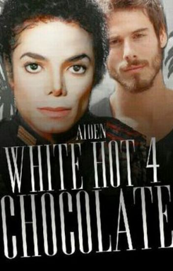 White HOT Chocolate 4 (an unconventional Michael Jackson love story) *GuyxGuy*