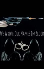 We Wrote Our Names In Blood by i-like-phan