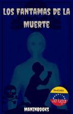 Los Fantasmas De La Muerte (#1)  by ManInBooks
