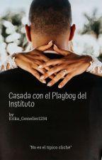 Casada con el Playboy del Instituto by ERIKA_GEMELIER1234