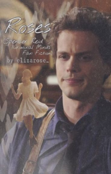 Roses (Spencer Reid/Criminal Minds Fan Fiction)