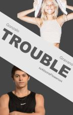 Trouble ||Gonzalo Gravano|| by xxAlisonsFlowersxx