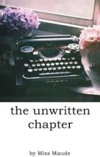 the unwritten chapter. by meetmissmaude