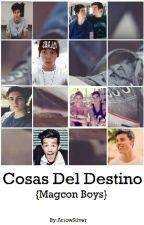 Cosas del Destino (Magcon Boys) by ArrowSilver