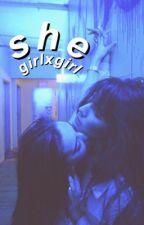 she // girlxgirl   ✓ by calumisnotasian