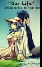 ~Our Life~    (Sequal to 'My life, Your life') {GrUvia} by N1k0N3k0