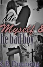 Me, Myself, & The Bad Boy (Book 1) by Kristyd414