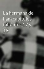 La hermana de liam capitulos faltantes 17 y 18 by Sarita21