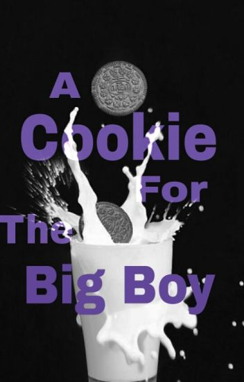 A Cookie for the Big Boy