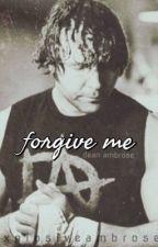 forgive me || dean ambrose story by idkstan