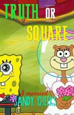 Truth Or Square (A Spongebob & Sandy Fanfic) by BelgianWaffles12