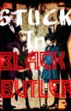 Stuck In Black Butler (FanFiction) by SecretSoul1391