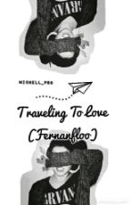 Traveling To Love (Fernanfloo)  by Michell_PB3
