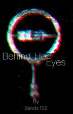 Behind Her Eyes by bands102