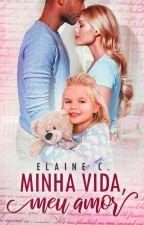 Minha Vida, Meu Amor by ElaineCristina2
