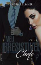 Meu Irresistível Chefe! by CelleHeathcliff