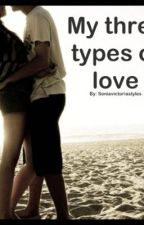 My three types of love!!! ( An After Romeo Fan Fiction) [IN EDITING] by soniavictoriastyles