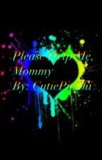 Please Help Me, Mommy by CutiePieShi