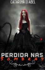 Perdida nas Sombras by CatarinaIsabel690