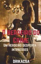O Herdeiro do crime  by drikacsa