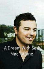 A Dream With Seth MacFarlane by hannahdouglas99