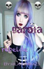 garota rebelde (Completo) by hilarizinhaZs
