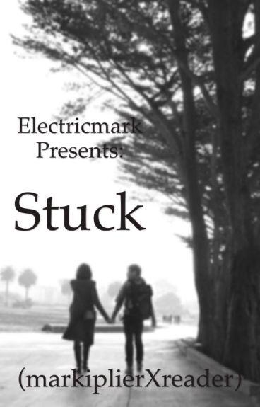 Stuck (MarkiplierXreader)