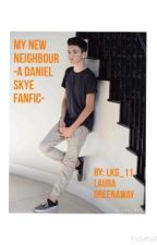 My new neighbour ~A Daniel Skye Fanfic~ by lkg_11