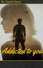 Addicted to you by book-lover4ever