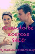 Cuando te acercas-SHEO by SheilaSamiraRamosLop
