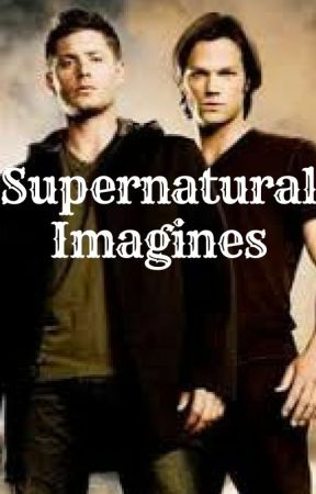 Supernatural Imagines by FanFicWarrior