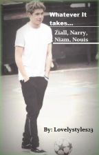 Whatever It Takes...( Ziall, Narry, Niam, Nouis) by Lovelystyles23