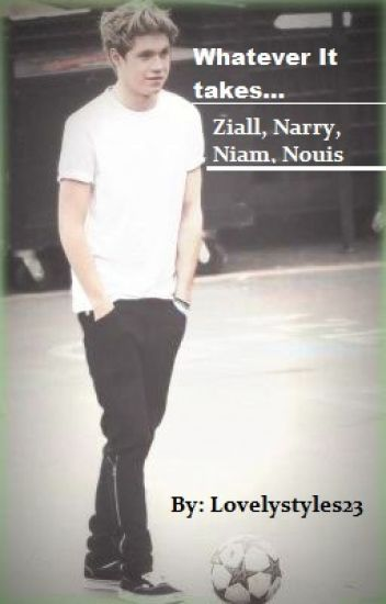 Whatever It Takes...( Ziall, Narry, Niam, Nouis)