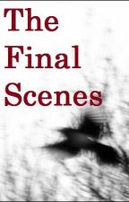 The Final Scenes by 12me21
