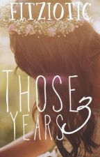 Those Three Years (A Louis Tomlinson FanFic) by Fitziotic