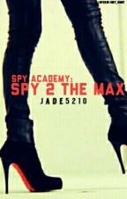 Spy Academy: Spy 2 the Max by Jade5210