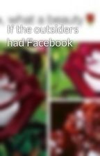 If the outsiders had Facebook by jojowhite02
