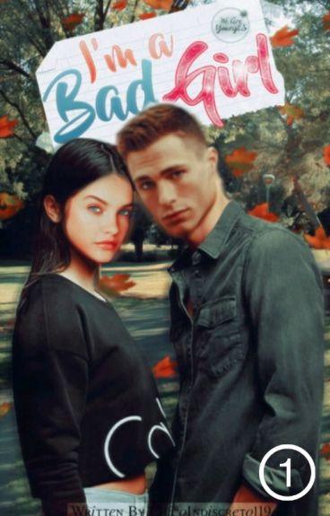 I'M A BAD GIRL [1] (saga Irresistible)[Go Wattys 2016]