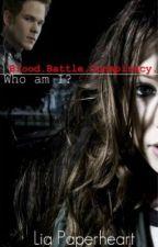 Blood.Battle.Conspiracy. (Who Am I?) by EllainaYoucanneverfigureitoutJoseph