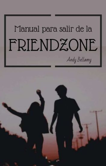 Manual para salir de la friendzone