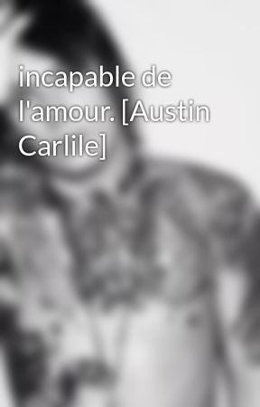 incapable de l'amour. [Austin Carlile] by DeathCollecter