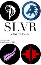 SLVR (A RWBY Fanfic)[On Hold] by dauntlessnephilim_