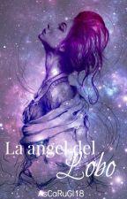 La Ángel del Lobo(Editando) by AsCaRuGl18