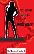 MY MOM? SHE IS A MAFIA BOSS by RenicaOverlord