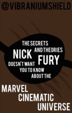 The Secrets and Theories Nick Fury Doesn't Want You to Know About the Marvel Cinematic Universe by vibraniumshield
